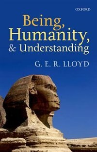 Book Being, Humanity, and Understanding: Studies in Ancient and Modern Societies by G. E. R. Lloyd