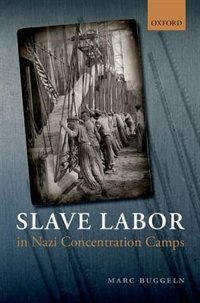 Book Slave Labor in Nazi Concentration Camps by Marc Buggeln