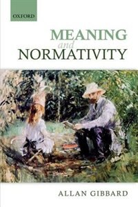 Book Meaning and Normativity by Allan Gibbard