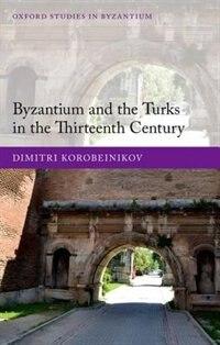 Book Byzantium and the Turks in the Thirteenth Century by Dimitri Korobeinikov