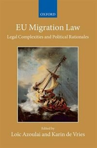 Book EU Migration Law: Legal Complexities and Political Rationales by Loic Azoulai