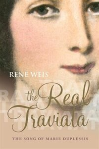 Book The Real Traviata: The Song of Marie Duplessis by Rene Weis