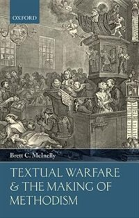 Book Textual Warfare and the Making of Methodism by Brett C. McInelly