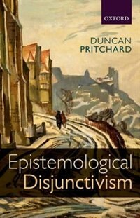 Book Epistemological Disjunctivism by Duncan Pritchard