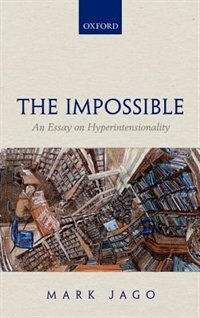 Book The Impossible: An Essay on Hyperintensionality by Mark Jago