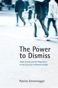 The Power to Dismiss: Trade Unions and the Regulation of Job Security in Western Europe