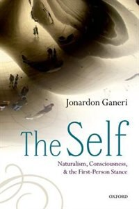 Book The Self: Naturalism, Consciousness, and the First-Person Stance by Jonardon Ganeri