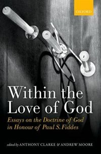 Book Within the Love of God: Essays on the Doctrine of God in Honour of Paul S. Fiddes by Anthony Clarke