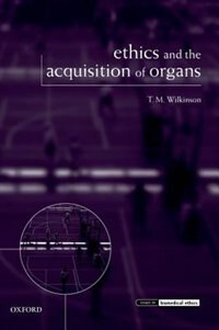 Book Ethics and the Acquisition of Organs by T. M. Wilkinson