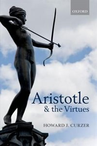 Book Aristotle and the Virtues by Howard J. Curzer