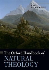 Book The Oxford Handbook of Natural Theology by Russell Re Manning