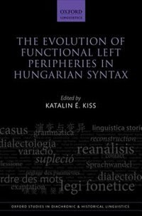 Book The Evolution of Functional Left Peripheries in Hungarian Syntax by Katalin E. Kiss