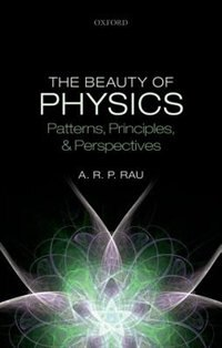 Book The Beauty of Physics: Patterns, Principles, and Perspectives by A. R. P. Rau