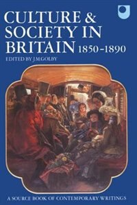 Book Culture and Society in Britain 1850-1890: A Source Book of Contemporary Writings by J. M. Golby