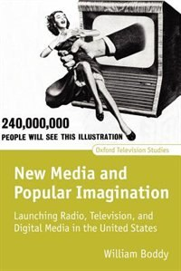 Book New Media and Popular Imagination: Launching Radio, Television, and Digital Media in the United… by William Boddy