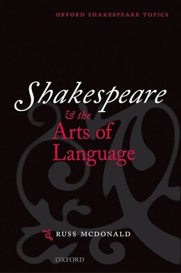 Book Shakespeare and the Arts of Language by Russ McDonald