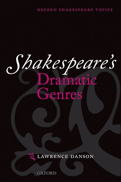 Shakespeare's Dramatic Genres by Lawrence Danson