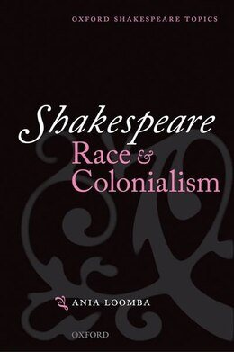 Book Shakespeare, Race, and Colonialism by Ania Loomba