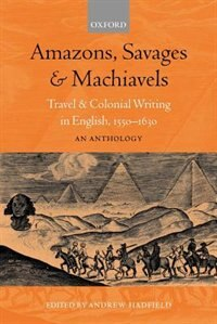Book Amazons, Savages, and Machiavels: Travel and Colonial Writing in English, 1550-1630: An Anthology by Andrew Hadfield
