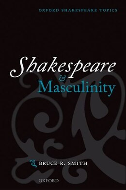 Book Shakespeare and Masculinity by Bruce R. Smith