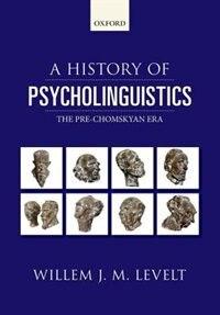Book A History of Psycholinguistics: The Pre-Chomskyan Era by Willem Levelt