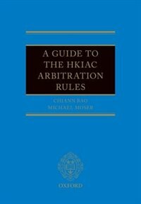 Book Guide to the HKIAC Arbitration Rules by Michael J. Moser
