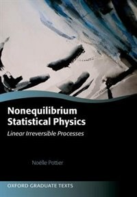 Book Nonequilibrium Statistical Physics: Linear Irreversible Processes by Noelle Pottier