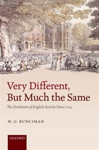 Book Very Different, But Much the Same: The Evolution of English Society Since 1714 by W. G. Runciman