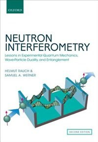 Book Neutron Interferometry: Lessons in Experimental Quantum Mechanics, Wave-Particle Duality, and… by Helmut Rauch