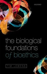 Book The Biological Foundations of Bioethics by Tim Lewens