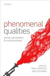 Book Phenomenal Qualities: Sense, Perception, and Consciousness by Paul Coates