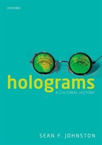 Book Holograms: A Cultural History by Sean F. Johnston