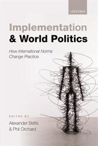 Book Implementation and World Politics: How International Norms Change Practice by Alexander Betts