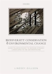 Book Biodiversity Conservation and Environmental Change: Using palaeoecology to manage dynamic… by Lindsey Gillson