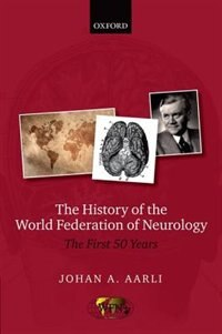 Book The History of the World Federation of Neurology: The First 50 Years of the WFN by Johan A. Aarli