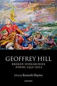 Book Broken Hierarchies: Poems 1952-2012 by Geoffrey Hill