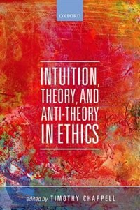 Book Intuition, Theory, and Anti-Theory in Ethics by Sophie Grace Chappell