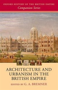 Book Architecture and Urbanism in the British Empire by G. A. Bremner