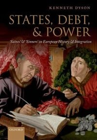 Book States, Debt, and Power: Saints and Sinners in European History and Integration by Kenneth Dyson