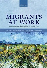 Book Migrants at Work: Immigration and Vulnerability in Labour Law by Cathryn Costello
