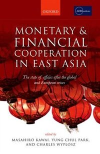 Book Monetary and Financial Cooperation in East Asia: The State of Affairs After the Global and European… by Masahiro Kawai