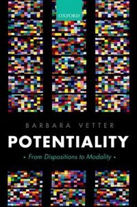 Book Potentiality: From Dispositions to Modality by Barbara Vetter