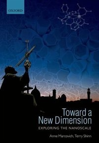 Book Toward a New Dimension: Exploring the Nanoscale by ANNE MARCOVICH