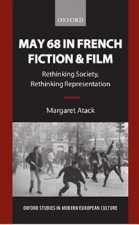 Book May 68 in French Fiction and Film: Rethinking Society, Rethinking Representation by Margaret Atack