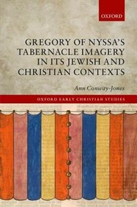 Book Gregory of Nyssas Tabernacle Imagery in Its Jewish and Christian Contexts by Ann Conway-Jones