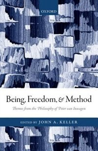 Book Being, Freedom, and Method: Themes from the Philosophy of Peter van Inwagen by John A. Keller