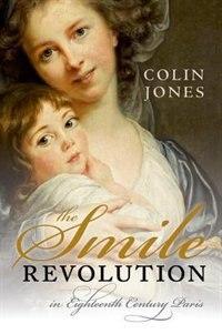 Book The Smile Revolution: In Eighteenth Century Paris by Colin Jones