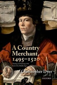 Book A Country Merchant, 1495-1520: Trading and Farming at the End of the Middle Ages by Christopher Dyer
