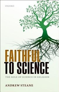 Book Faithful to Science: The Role of Science in Religion by Andrew Steane