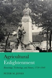Book Agricultural Enlightenment: Knowledge, Technology, and Nature, 1750-1840 by Peter M. Jones